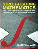 Street-Fighting Mathematics : The Art of Educated Guessing and Opportunistic Problem Solving, Mahajan, Sanjoy, 026251429X
