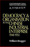Democracy and Organisation in the Chinese Industrial Enterprise (1948-1953), Brugger, Bill and Brugger, William E., 0521134293