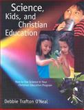 Science, Kids, and Christian Education, Debbie Trafton O'Neal, 0806664290