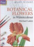 Botanical Flowers in Watercolour, Michael Lakin, 1844484297