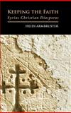 Keeping the Faith : Syriac Christian Diasporas, Armbruster, Heidi, 1907774297