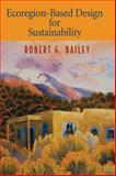 Ecoregion-Based Design for Sustainability, Bailey, Robert G., 0387954295