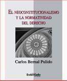 El Neoconstitucionalismo y la Normatividad del Derecho, Bernal Pulido, Carlos, 9587104293
