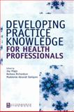 Developing Practice Knowledge for Health Professionals, Higgs, Joy and Richardson, Barbara, 0750654295
