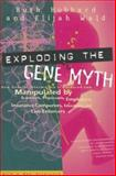 Exploding the Gene Myth : How Genetic Information Is Produced and Manipulated by Scientists, Physicians, Employers, Insurance Companies, Educators, and Law Enforcers, Hubbard, Ruth and Wald, Elijah, 0807004294