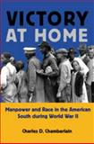 Victory at Home : Manpower and Race in the American South During World War II, Chamberlain, Charles D., 0820324299