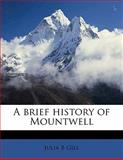 A Brief History of Mountwell, Julia B. Gill, 1145594298