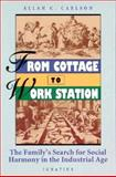 From Cottage to Work Station, Allan Carlson, 0898704294