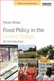 Food Policy in the United States : An Introduction, Wilde, Parke, 1849714290