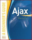 Ajax : A Beginner's Guide, Schalk, Chris and Holzner, Steven, 0071494294