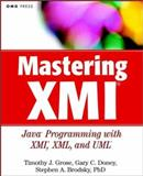 Mastering XMI : Java Programming with XMI, XML and UML, Grose, Timothy J. and Doney, Gary, 0471384291