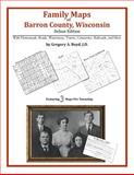 Family Maps of Barron County, Wisconsin, Deluxe Edition : With Homesteads, Roads, Waterways, Towns, Cemeteries, Railroads, and More, Boyd, Gregory A., 1420314297