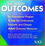 All about Outcomes : An Educational Program to Help You Understand, Evaluate and Choose Adult Outcome Measures, Law, Mary and King, Gillian, 1556424299
