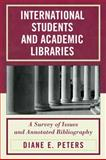 International Students and Academic Libraries : A Survey of Issues and Annotated Bibliography, Peters, Diane E., 0810874296