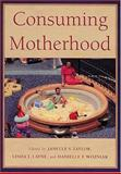 Consuming Motherhood, , 0813534291