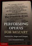 Performing Operas for Mozart : Impresarios, Singers and Troupes, Woodfield, Ian, 1107014298