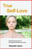 True Self-Love: Heal the Old Wounds and the Self-Love Will Come on Its Own!, Alexander Janzer, 1492994294