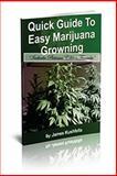 Quick Guide Easy to Marijuana Growing, James Kushfella, 1495414299