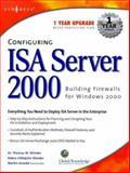 Configuring ISA Server 2000 : Building Firewalls for Windows 2000, Shinder, Thomas and Shinder, Debra Littlejohn, 1928994296