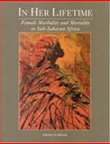 In Her Lifetime : Female Morbidity and Mortality in Sub-Saharan Africa, Institute of Medicine Staff, 0309054303