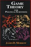 Game Theory for Political Scientists, Morrow, James D., 0691034303
