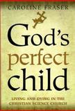 God's Perfect Child, Caroline Fraser, 0805044302
