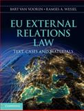EU External Relations Law : Text, Cases and Materials, Van Vooren, Bart and Wessel, Ramses, 1107684307