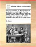 The Weavers Index, or, the Weavers Sure Guide, Being a Ready Help to Them, D. Diston, 1170574300