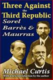 Three Against the Third Republic : Sorel, Barrès and Maurras, Curtis, Michael, 1412814308