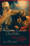 Renaissance England's Chief Rabbi : John Selden, Rosenblatt, Jason P., 0199234302