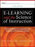 E-Learning and the Science of Instruction : Proven Guidelines for Consumers and Designers of Multimedia Learning, Clark, Ruth C. and Mayer, Richard E., 0470874309