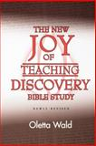 The New Joy of Teaching Discovery in Bible Study, Oletta Wald, 0806644303