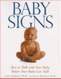 Baby Signs : How to Talk with Your Baby Before Your Baby Can Talk, Acredolo, Linda and Goodwyn, Susan, 0809234300