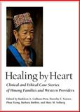 Healing by Heart : Clinical and Ethical Case Stories of Hmong Families and Western Providers, , 0826514308