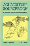 Aquaculture Sourcebook : A Guide to North American Species, Iversen, Edwin S. and Hale, K. K., 1468414305