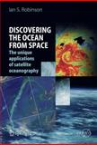 Understanding the Oceans from Space : The unique applications of satellite Oceanography, Robinson, Ian S., 3540244301