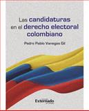 Las Candidaturas en el Derecho Electoral Colombiano, Vanegas Gil, Pedro Pablo, 9587104307