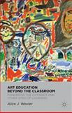 Art Education Beyond the Classroom : Pondering the Outsider and Other Sites of Learning, Wexler, Alice J., 023011430X