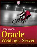 Professional Oracle WebLogic Server, Robert Patrick and Philip Aston, 0470484306