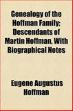 Genealogy of the Hoffman Family; Descendants of Martin Hoffman, with Biographical Notes, Eugene Augustus Hoffman, 1154714306