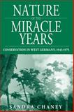 Nature of the Miracle Years : Conservation in West Germany, 1945-1975, Chaney, 1845454308