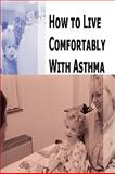 How to Live Comfortably with Asthma, Stacey Chillemi, 0557074304