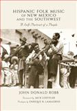 Hispanic Folk Music of New Mexico and the Southwest : A Self-Portrait of a People, Robb, John Donald, 0826344305