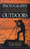 Photography Outdoors : A Field Guide for Travel and Adventure Photographers, Gardner, Mark and Wolfe, Art, 0898864305