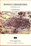 Roman Carmarthen : Excavations 1978 - 1993, Heather, James, 0907764304