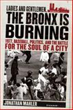 Ladies and Gentlemen, the Bronx Is Burning, Jonathan Mahler, 0312424302