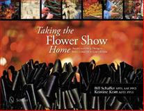 Taking the Flower Show Home, Bill Schaffer and Kristine Kratt, 0764344307
