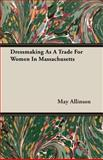 Dressmaking As a Trade for Women in Massachusetts, May Allinson, 1406784303