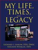 My Life, Times, and Legacy, Leonard I. Dmsc Linkow, 1479744301