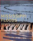 Mississippi Floods : Designing a Shifting Landscape, Mathur, Anuradha and Da Cunha, Dilip, 0300084307